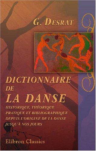 9780543766946: Dictionnaire de la danse historique, théorique, pratique et bibliographique, depuis l'