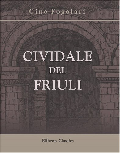 9780543768728: Cividale del Friuli: Con 143 illustrazioni