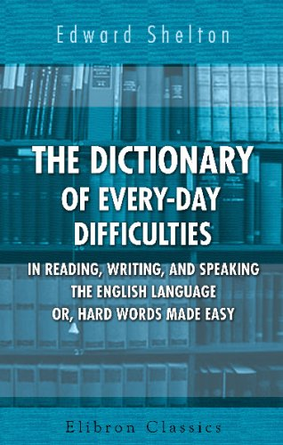 9780543769176: The Dictionary of Every-Day Difficulties in Reading, Writing, and Speaking the English Language; or, Hard Words Made Easy: A Complete Epitome of ... with the Correct Pronunciation of Each Word