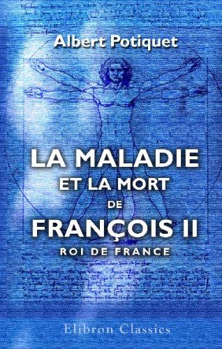 9780543770493: La maladie et la mort de François II, roi de France (French Edition)