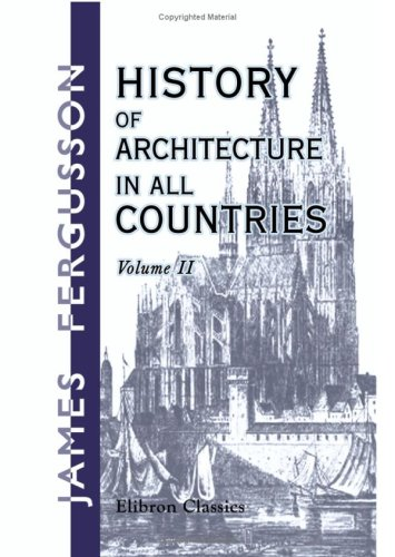 History of Architecture in All Countries: From: James Fergusson