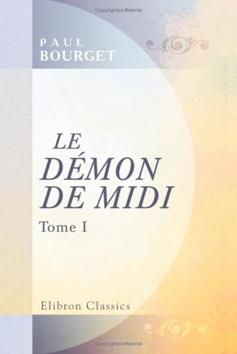 Le D?mon de Midi: Tome 1 (French: Bourget, Paul