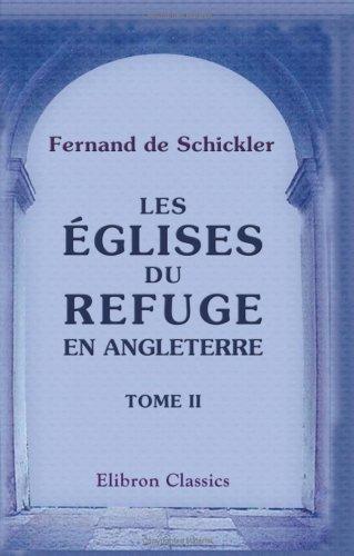 Les églises du refuge en Angleterre: Tome 2 (French Edition): Fernand de Schickler