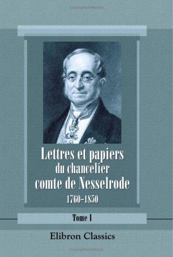 Lettres et papiers du chancelier comte de Nesselrode, 1760-1850: Extraits de ses archives. Publi&...