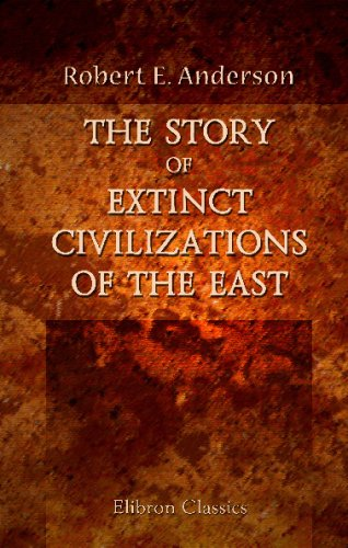 9780543775009: The Story of Extinct Civilizations of the East