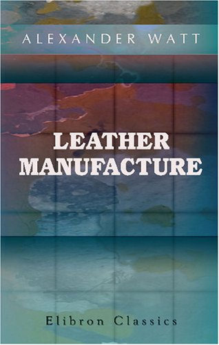 9780543775726: Leather Manufacture: A Practical Handbook of Tanning, Currying, and Chrome Leather Dressing