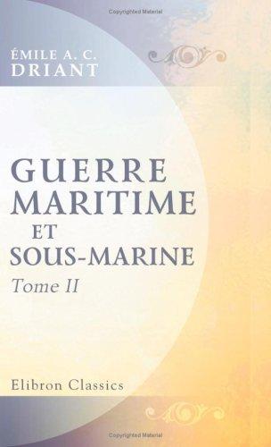 9780543777386: Guerre maritime et sous-marine: Par le capitaine Danrit [pseud.] (Commandant Driant). Illustrations de J. Marin. Tome 2. Nouvelle édition revue et corrigée (French Edition)