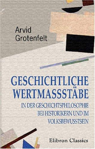 Geschichtliche Wertmassstäbe in der Geschichtsphilosophie bei Historikern: Arvid Grotenfelt