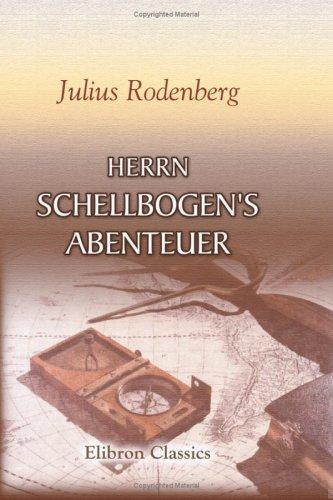 9780543779465: Herrn Schellbogen's Abenteuer: Ein Stücklein aus dem alten Berlin