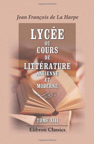 9780543781147: Lyc�e, ou Cours de litt�rature ancienne et moderne: Tome 13