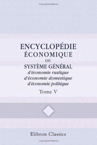 9780543781420: Encyclop�die �conomique, ou Syst�me g�n�ral d\'�conomie rustique, d\'�conomie domestique, d\'�conomie politique: Tome 5: Cheval - Copier