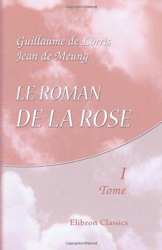 9780543788719: Le Roman de la Rose: Edition accompagn�e d'une traduction en vers pr�c�d�e d'une introduction, notices historiques et critiques; Suivie de notes et d'un glossaire par Pierre Marteau. Tome 1
