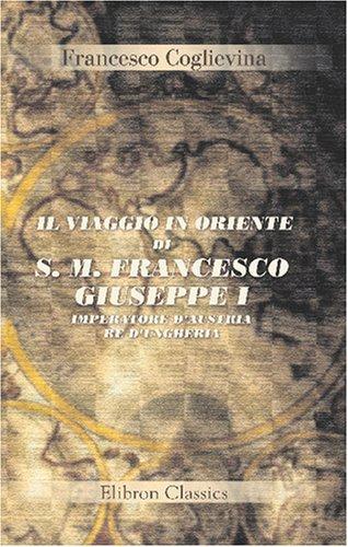 9780543788849: Il viaggio in Oriente di S. M. Francesco Giuseppe I, imperatore d'Austria, re d'Ungheria: Col pellegrinaggio in Terra Santa ed un'escursione nell'alto Egitto