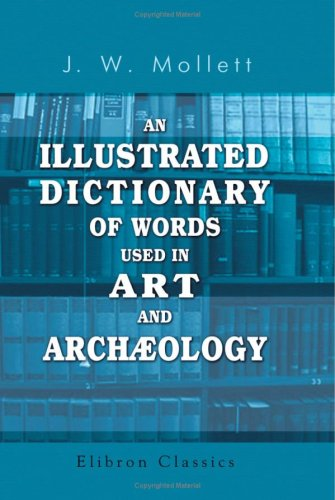 9780543788948: An Illustrated Dictionary of Words Used in Art and Archæology