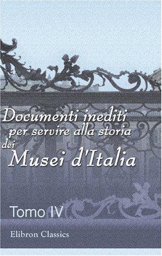 9780543789020: Documenti inediti per servire alla storia dei Musei d'Italia: Pubblicati per cura del Ministero della pubblica istruzione. Volume 4