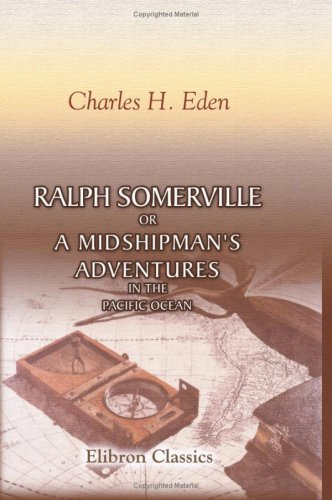 Ralph Somerville: or, a Midshipman\'s Adventures in: Charles Henry Eden