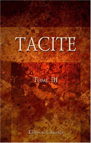 9780543790484: Tacite: Traduction de Dureau de Lamalle, revue et corrigée, augmentée de la vie de Tacite etc. Tome 3