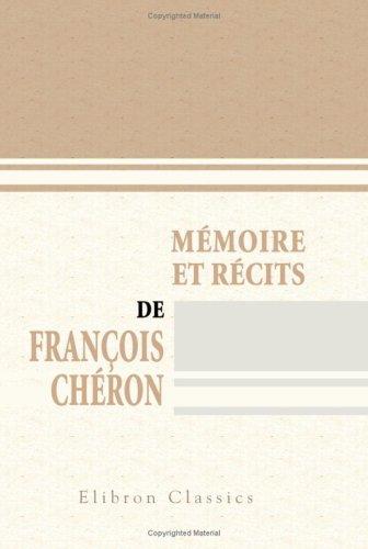 9780543790729: M�moire et r�cits de Fran�ois Ch�ron: Publi�s avec lettres in�dites des principaux �crivains de la Restauration par F. Herv�-Bazin