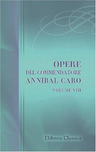 9780543791689: Opere del commendatore Annibal Caro: Volume 8. L'Eneide di Virgilio. Tradotta dal commendatore Annibal Caro