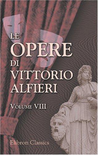 9780543793188: Le opere di Vittorio Alfieri: Volume 8. Tragedie di Vittorio Alfieri (volume di scarto). Filippo; Polinice; Antigone; Parere dell'autore sull'arte Comica in Italia (Italian Edition)