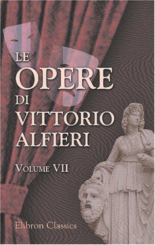9780543793201: Le opere di Vittorio Alfieri: Volume 7. Bruto Primo; Mirra; Bruto Secondo (Italian Edition)