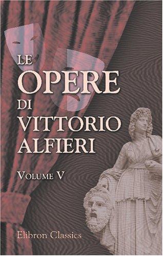 9780543793249: Le opere di Vittorio Alfieri: Volume 5. Maria Stuarda; La congiura de'Pazzi; Don Garzia (Italian Edition)
