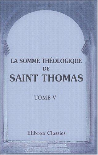 9780543793508: La Somme théologique de saint Thomas: Traduite intégralement en français, pour la première fois, avec des notes théologiques, historiques et philologiques par M. l'abbé Drioux. Tome 5 (French Edition)