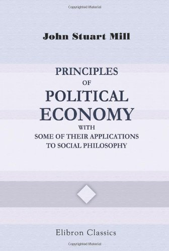 9780543794505: Principles of Political Economy with Some of Their Applications to Social Philosophy