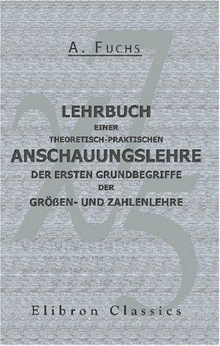 9780543794666: Lehrbuch einer theoretisch-praktischen Anschauungslehre der ersten Grundbegriffe der Größen- und Zahlenlehre
