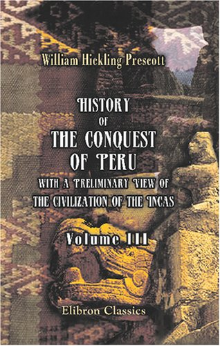 History of the Conquest of Peru, with: Prescott, William Hickling