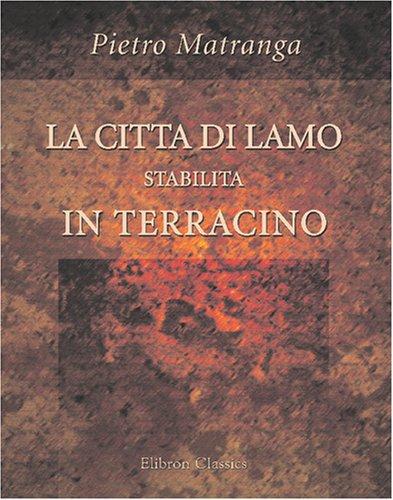 9780543796943: La citta di Lamo stabilita in Terracino (Italian Edition)