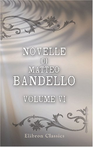 9780543796981: Novelle di Matteo Bandello: Parte seconda. Volume 6