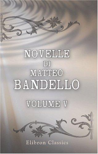 9780543797025: Novelle di Matteo Bandello: Parte seconda. Volume 5 (Italian Edition)