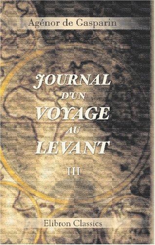 9780543797322: Journal d\'un voyage au Levant: Tome 3. Le désert et la Syrie