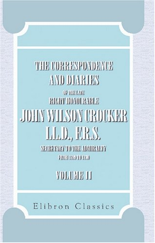 9780543797827: The Correspondence and Diaries of the Late Right Honourable John Wilson Crocker, LL.D., F.R.S., Secretary to the Admiralty from 1809 to 1830: Volume 2