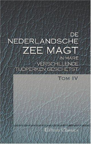 9780543798046: De Nederlandsche Zeemagt, in hare verschillende tijdperken geschetst. Tom 4 (Dutch Edition)