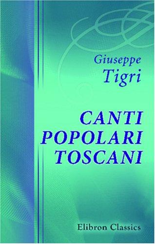 9780543799562: Canti popolari toscani: Raccolti e annotati da Giuseppe Tigri