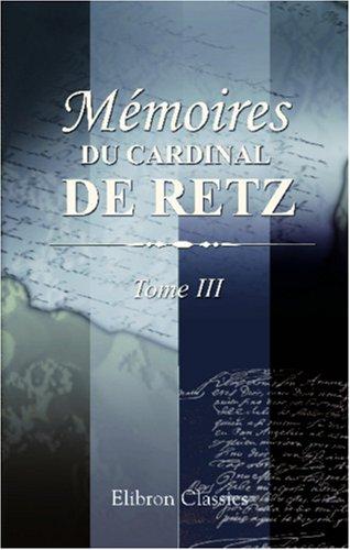9780543801029: Mémoires du cardinal de Retz: Contenant ce qui s'est passé de remarquable en France pendant les premières années du règne de Louis XIV. Tome 3