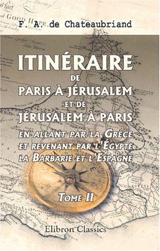 9780543810571: Itinéraire de Paris à Jérusalem, et de Jérusalem à Paris, en allant par la Grèce et revenant par l'Égypte, la Barbarie et l'Espagne: Tome 2 (French Edition)