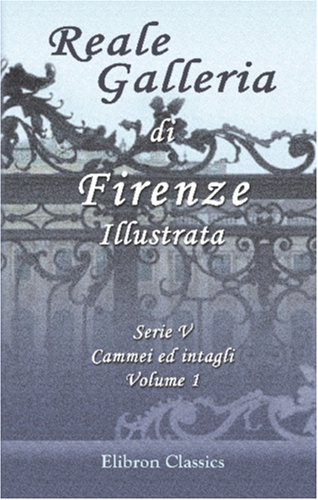 9780543811073: Reale Galleria di Firenze Illustrata: Serie 5. Cammei ed intagli. Volume 1