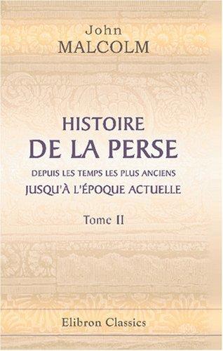 9780543811219: Histoire de la Perse, depuis les temps les plus anciens jusqu\'� l\'�poque actuelle: Suivie d\'observations sur la religion, le gouvernement, les ... m?urs des habitants de cette contr�e. Tome 2