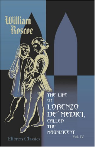 Illustrations, Historical and Critical, of The Life: Roscoe, William