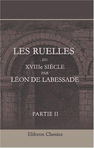 9780543813831: Les ruelles du XVIIIe siecle par Leon de Labessade: Preface par Alexandre Dumas fils. Partie 2 (French Edition)