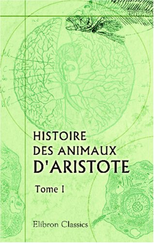 9780543815293: Histoire des animaux d'Aristote: Traduite en français et accompagnée de notes perpétuelles par J. Barthélemy-Saint Hilaire. Tome 1 (French Edition)