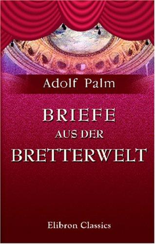 9780543816498: Briefe aus der Bretterwelt: Ernstes und Heiteres aus der Geschichte des Stuttgarter Hoftheaters (German Edition)