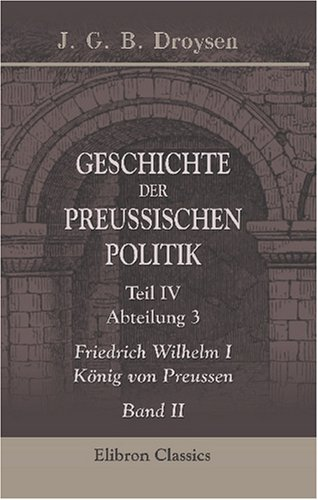 9780543821812: Geschichte der preussischen Politik: Teil 4. Abteilung 3. Friedrich Wilhelm I., K�nig von Preussen. Band II