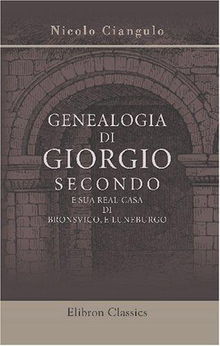 9780543825261: Genealogia di Giorgio secondo e sua real casa di Bronsvico, e Luneburgo
