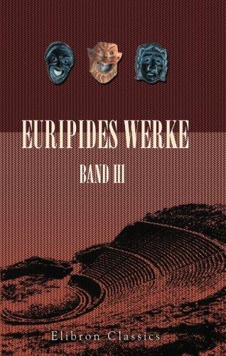 9780543826558: Euripides Werke: Band III. Die Troerinnen; Ion; Elektra; Der rasende Herakles; Die Schutzflehenden; Die Herakliden (German Edition)
