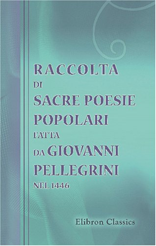 9780543830562: Raccolta di sacre poesie popolari fatta da Giovanni Pellegrini nel 1446: Pubblicata dal prof. G. Ferraro