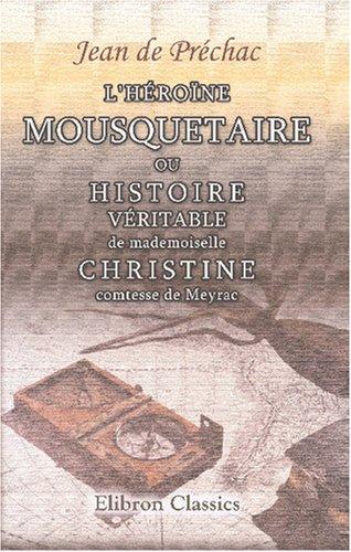 9780543830883: L\'Héroïne mousquetaire, ou Histoire véritable de mademoiselle Christine, comtesse de Meyrac: Enrichie de figures en taille douce